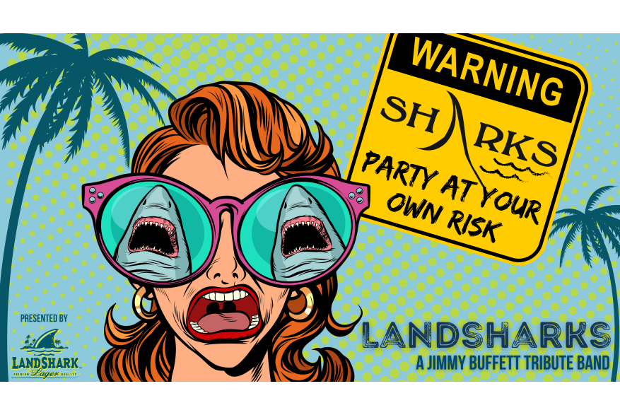 """A pop-art style woman screams as her sunglasses reflect sharks. Next to her is a yellow caution sign that says """"Warning: Sharks. Party at your own risk."""" Below the yellow sign is text that says """"Landsharks: A Jimmy Buffett Tribute Band."""""""